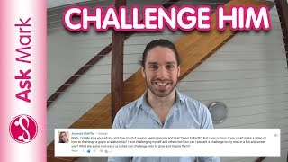 How To Keep A Man Interested By Being Challenging (Without Games) - Ask Mark #39