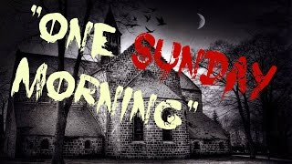 Scary Stories - One Sunday Morning