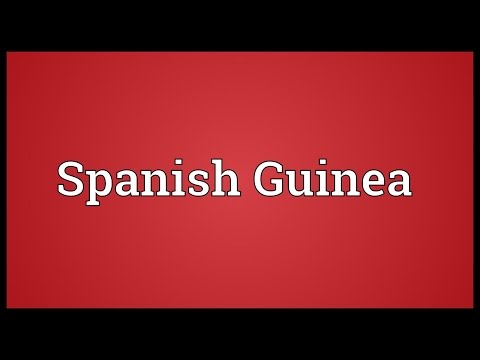 Spanish Guinea Meaning
