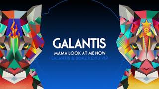 "Galantis - ""Mama Look At Me Now"" (Galantis & Deniz Koyu VIP)"
