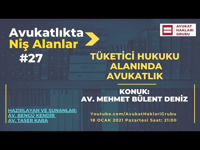 Tüketici Hukuku Alanında Avukatlık | #AvukatlıktaNişAlanlar | Av. Mehmet Bülent Deniz