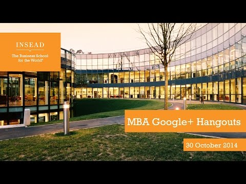INSEAD MBA Q&A Session on Google+ Hangouts (Recorded)