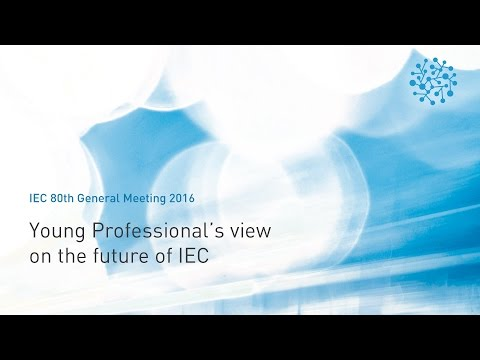IEC General Meeting 2016 - Young Professional's View on the Future of IEC