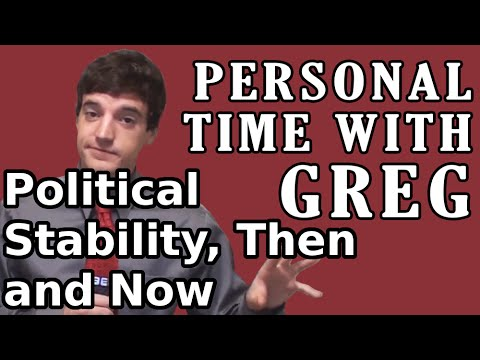 Personal Time With Greg: Political Stability, Then and Now