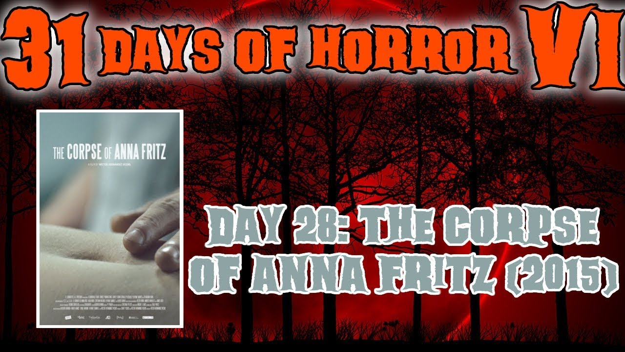 Day 28: The Corpse Of Anna Fritz (2015) | 31 Days Of Horror VI