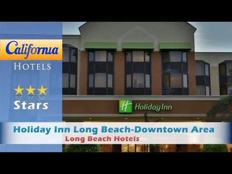 Holiday Inn Long Beach-Downtown Area, Long Beach Hotels - California