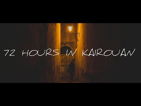 72 HOURS IN KAIROUAN