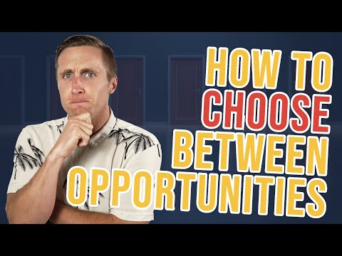 How To Choose Between Opportunities (Deciding What Job To Take Or Business To Start)