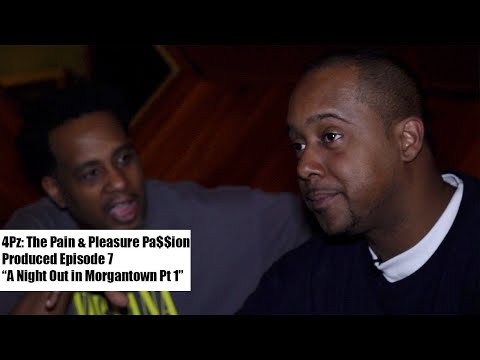 4Pz The Pain & Pleasure Pa$$ion Produced Episode 7 A Night Out In Morgantown WV