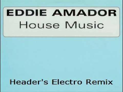 Eddie amador house music header 39 s electro remix for Eddie amador house music