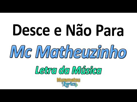 Mc Matheuzinho - Desce e Não Para - Letra