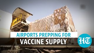 Watch: Airports in India prepare for Covid vaccine supply