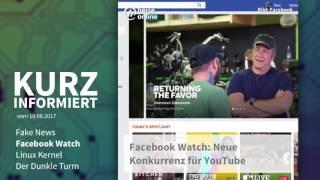 Kurz informiert vom 10.8.2017: Fake News, Facebook Watch, Linux Kernel, Der Dunkle Turm