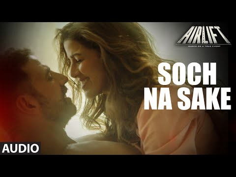 'SOCH NA SAKE' (Full Audio) AIRLIFT |...