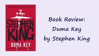 Book Review #24: Duma Key by Stephen King