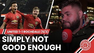 Simply Not Good Enough   Manchester United 1-1 Rochdale (5/3)   Howson's Review