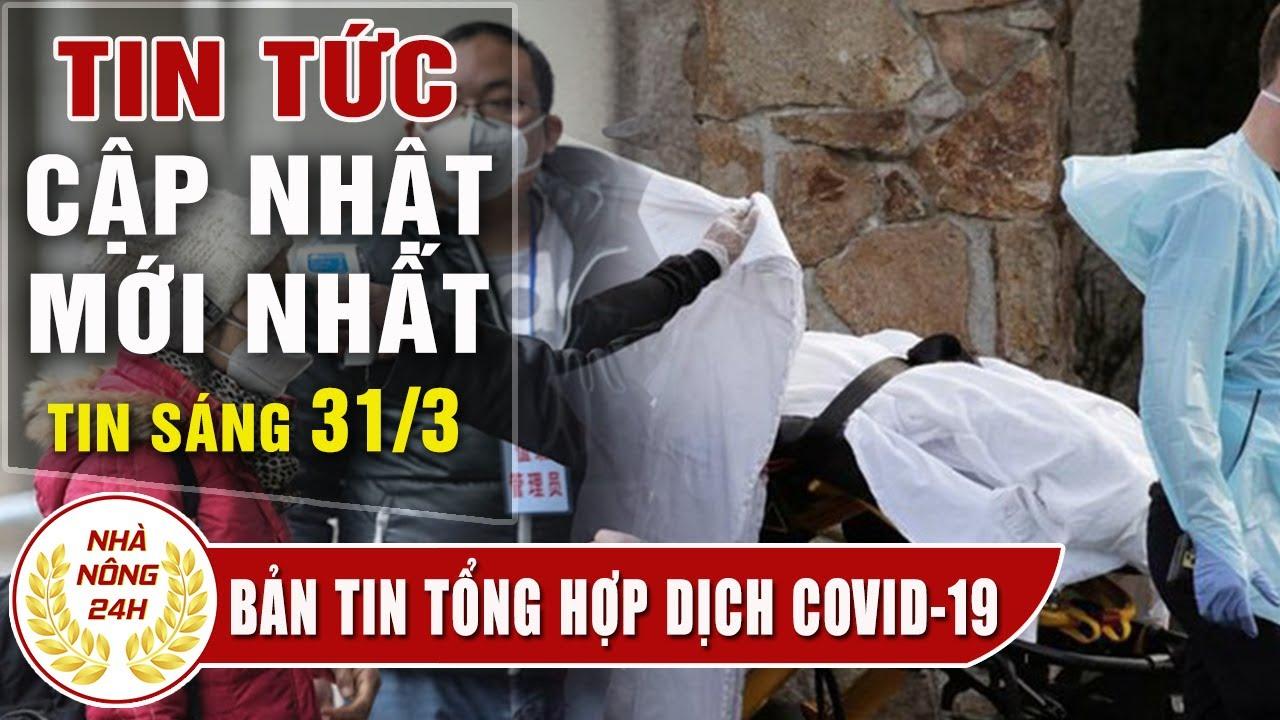 Tin tức dịch bệnh corona ( Covid-19 ) sáng 31/3 Tin tổng hợp virus corona Việt Nam đại dịch Vũ Hán