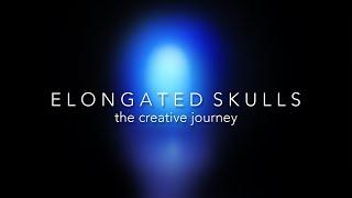 ELONGATED SKULLS - THE CREATIVE JOURNEY