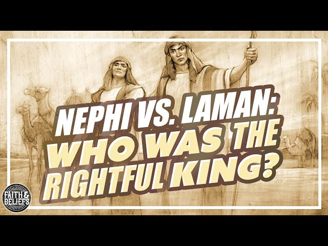 Nephi vs. Laman: Who was the rightful king?