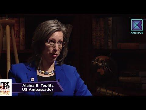 Fireside | फायर साइड -  नेपालका लागि अमेरिकी राजदुत अलाइना बि. टेप्लिज - Alaina B. Teplitz