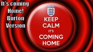It's coming home; Burton Version