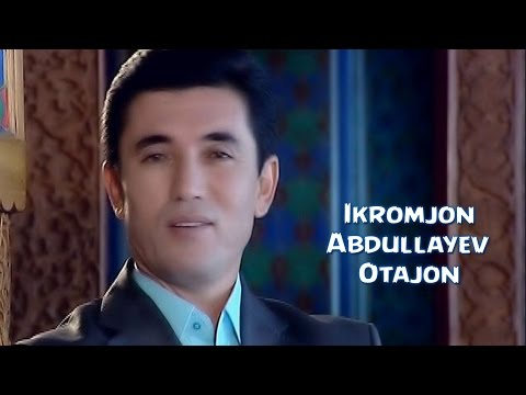 Ikromjon Abdullayev - Otajon | Икромжон Абдуллайев - Отажон (YANGI UZBEK KLIP) 2016