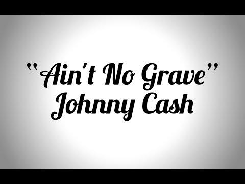 """""""Ain't No Grave"""" (Johnny Cash)"""