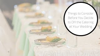 4 Things to Consider Before You DIY the Catering at Your Wedding