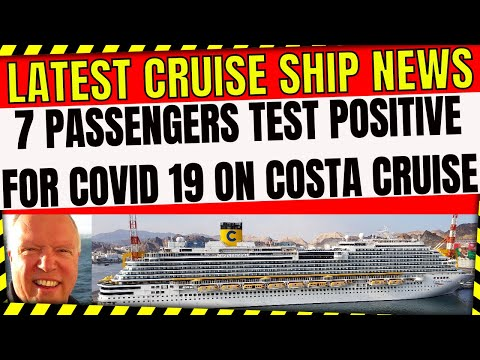 7 PASSENGERS TEST POSITIVE ON COSTA MEDITERRANEAN CRUISE LATEST CRUISE SHIP NEWS