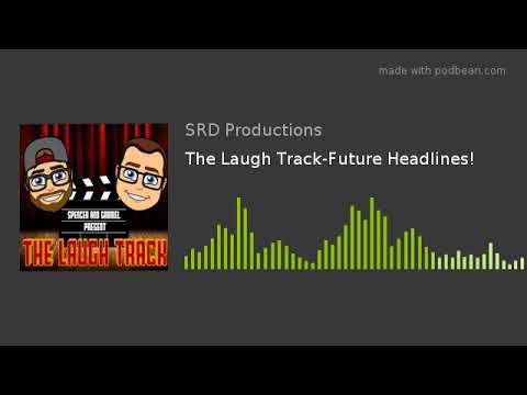 The Laugh Track-Future Headlines!