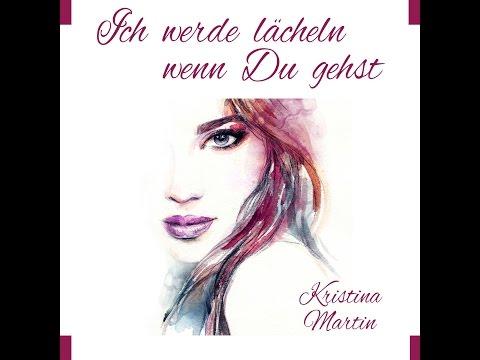 Kristina Martin - Ich werde lächeln wenn Du gehst