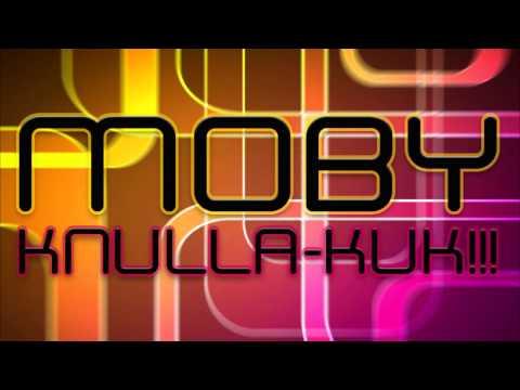 Moby // Knulla-kuk!!!