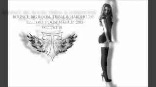 Bounce, Big Room, Tribal & Hardhouse {Electro House Mashup 2015} VOL 18 OUT ON MIXCLOUD NOW