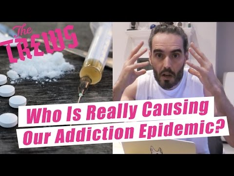 Who Is Really Causing Our Addiction Epidemic? Russell Brand The Trews (E378)