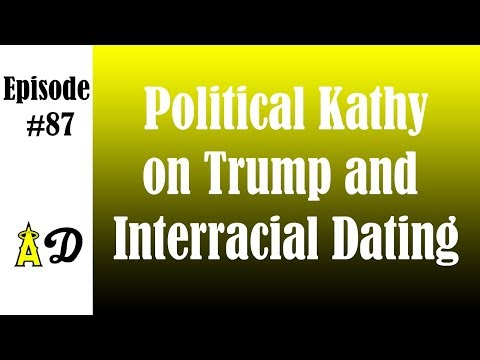 Episode 87: Political Kathy on Trump and Interracial Dating