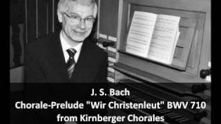 "J. S. Bach - Chorale-Prelude ""Wir Christenleut"" BWV 710 - From Kirnberger Chorales"