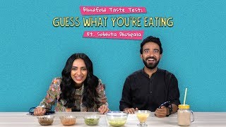 Blindfold Taste Test: Guess What You're Eating | Ft. Sobhita Dhulipala | Ok Tested