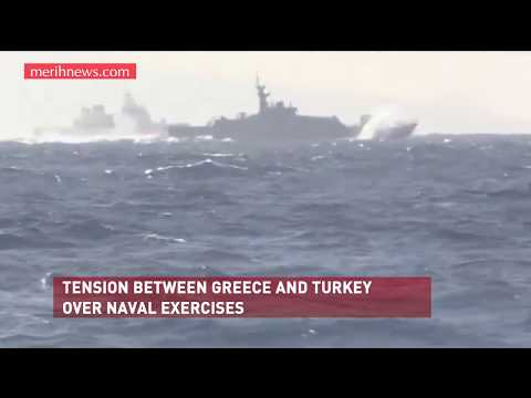 merihnews.com | TENSION BETWEEN GREECE AND TURKEY OVER NAVAL EXERCISES