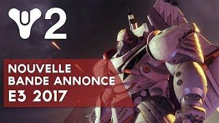 Destiny 2 FR : nouvelle bande annonce, E3 2017 Version FR