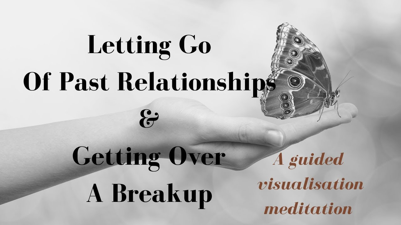 letting go and moving on after a break up
