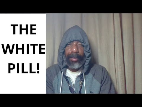 THE WHITE PILL!