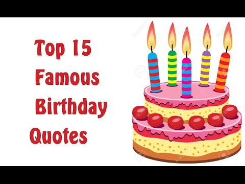 Top 15 Famous Birthday Quotes, Wishes and Messages