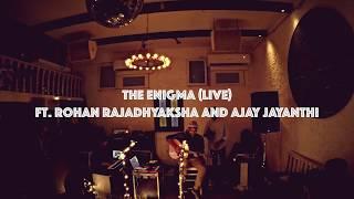 The Enigma Live Ft Rohan Rajadhyaksha And Ajay Jayanthi