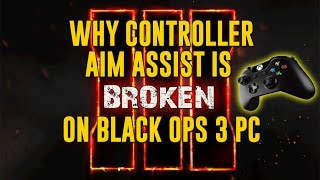 Why Controller Aim Assist is broken on Black Ops 3 PC