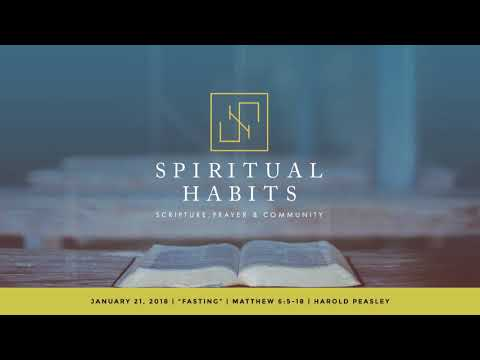 Spiritual Habits: Fasting - Harold Peasley (Jan.21, 2018)