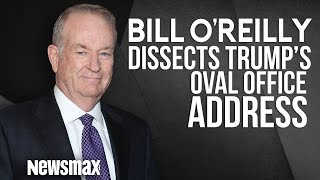 Bill O'Reilly Dissects Trump's Oval Office Address on the Border Wall Funding