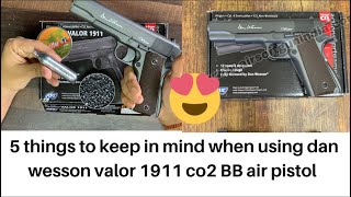 5 things to keep in mind when using dan wesson valor 1911 co2 Pellet air pistol