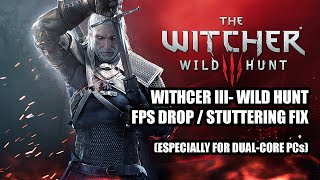 WITCHER 3 | STUTTER FIX / FPS DROP (ESPECIALLY FOR DUAL-CORES)