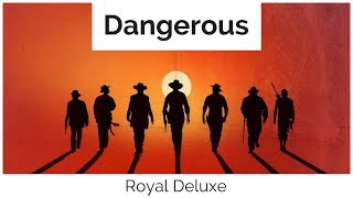 Royal Deluxe - Dangerous [ Lyrics ] (The Magnificent Seven Official Trailer Music)