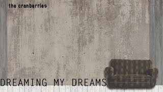 The Cranberries - Dreaming My Dreams - Lyrics